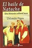 ORLANDO FIGES: BAILE DE NATACHA UNA HISTORIA CULTURAL RUSA