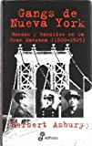 Asbury, Herbert: Gangs De Nueva York/ Gangs of New York: Banda y bandidos en la gran manzana 1800-1925 (Spanish Edition)