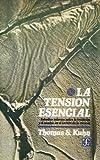Thomas S. Kuhn: La tensión esencial: estudios selectos sobre la tradición y el camio en el ámbito de la ciencia