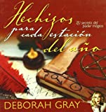 Gray, Deborah: Hechizos Para Cada Estacion/ Spells for Every Season: El Secreto Del Poder Magico / the Secret of Magic Power (Spanish Edition)