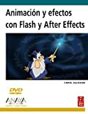 Jackson, Chris: Animacion y efectos con Flash y AfterEffects/ Animation and Effects with Flash and AfterEffects (Spanish Edition)