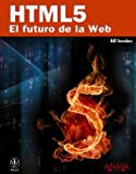 Sanders, Bill: HTML5 / Smashing HTML5: El futuro de la Web / The Web Future (Spanish Edition)