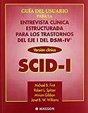 Michael B. First: Guia del usuario para la entrevista clinica estructurada para los trastornos del eje I del DSM-IV® SCID-I (Tres elementos) (Spanish Edition)