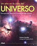 Gendler, Robert: Un ano en la vida del universo/ A Year In the Universe's Life (Spanish Edition)