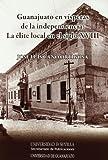 Caño, José Luis: Guanajuato en vísperas de la independencia: La élite local en el siglo XVIII