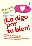 Tannen, Deborah: Lo digo por tu bien / I Say This for Your Own Good (Spanish Edition)