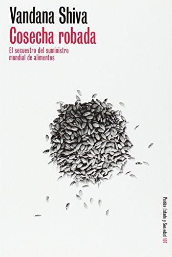 cosecha-robada-stolen-harvest-el-secuestro-del-suministro-mundial-de-alimentos-the-hijacking-of-the-global-food-supply-paidos-estado-y-sociedad-paidos-state-and-society-spanish-edition