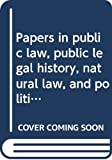 Papers in Public Law, Public Legal History, Natural Law, and Political Thought