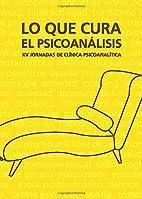 Lo que cura el psicoanálisis (Spanish…