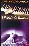 Somoza, Jose Carlos: El Silencio De Blanca