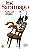 Saramago, Jose: Casi Un Objeto/Almost an Object