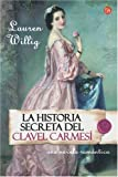 Willig, Lauren: Historia Secreta Del Clavel Carmesi/ the Secret History of the Pink Carnation