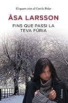 Fins que passi la teva fúria by Asa Larsson