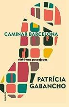 Caminar Barcelona. 21 passejades singulars…