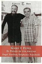 Gabo Y Fidel : El Paisaje De Una Amistad /…