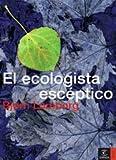 Bjorn Lomborg: EL ECOLOGISTA ESCEPTICO
