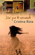 Diré que te recuerdo by Cristina Rota