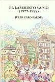 Caro Baroja, Julio: El laberinto vasco (1977-1988)