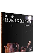 PARA VIVIR LA ORACION CRISTIANA by Xabier…
