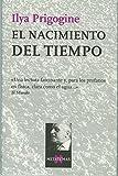 Prigogine, Ilya: El Nacimiento Del Tiempo (Spanish Edition)