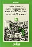 Bronowski, Jacob: Los Origenes del Conocimiento y La Imaginacion (Spanish Edition)