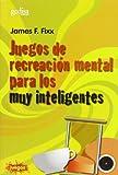 Fixx, James F.: Juegos de Recreacion Mental Para Muy Inteligentes (Coleccion Juegos) (Spanish Edition)