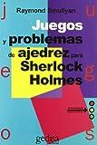 Smullyan, Raymond: Juegos y Problemas de Ajedrez Para Sherlock Holmes (Spanish Edition)