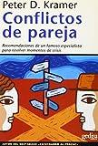 Kramer, Peter D.: Conflictos de Pareja: Recomendaciones de un Famoso Especialista Para Resolver Momentos de Crisis (Divulgacion y Autoayuda) (Spanish Edition)
