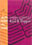 Popper, Karl Raimund: Conjeturas Y Refutaciones/ Conjectures and Refutations: El Desarrollo Del Conocimiento Cientifico/ the Growth of Scientific Knowledge (Paidos Basica / Basic Paidos) (Spanish Edition)