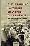 C. K. Prahalad: La fortuna en la base de la pirámide: cómo crear una vida digna y aumentar las opciones mediante el mercado