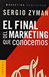 Zyman, Sergio: El Final Del Marketing Que Conocemos