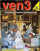Ven 3: Libro Del Alumno 3 by Francisca…
