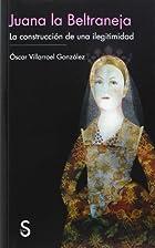 Juana la Beltraneja: la construcción de una…