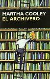 Cooley, Martha: El archivero/ The archivist (Narrativa) (Spanish Edition)