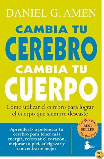 Cambia tu cerebro, cambia tu cuerpo (Spanish Edition)
