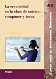 Arostegui, Jose Luis: La creatividad en la clase de musica/ Creativity in the Music Class: Componer y tocar/ Compose and Play (Claves Para La Innovacion Educativa/ Keys to Educational Innovation) (Spanish Edition)