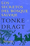 Dragt, Tonke: Los secretos del bosque salvaje/ The Secrets of the Wild Forrest (Spanish Edition)