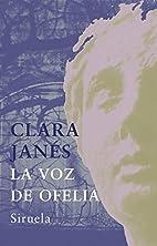 La Voz de Ofelia by Clara Janés