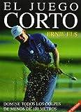 Els, Ernie: El Juego Corto (Spanish Edition)