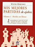 Korchnoi, Viktor: Mis Mejores Partidas De Ajedrez/ My Best Games: Partidas Con Blancas / Games with Whites