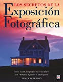 Peterson, Bryan: Los secretos de la exposicion fotografica / Understanding Exposure: Como hacer fotografias espectaculares con camaras digitales o analogicas / How to ... a Film or Digital Camera (Spanish Edition)