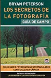Peterson, Bryan: Los secretos de la fotografia / Understanding Photography: Guia de campo / Field Guide (Spanish Edition)