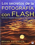 Peterson, Bryan: LOS SECRETOS DE LA FOTOGRAFÍA CON FLASH