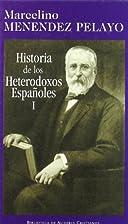 Historia de los heterodoxos españoles. I:…