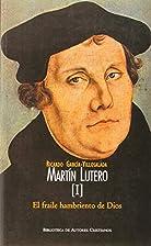 Martín Lutero.Vol I: El fraile…