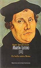 Martín Lutero.Vol II.En lucha contra…