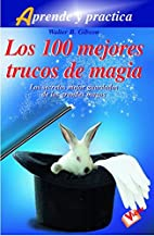 Los 100 Mejores Trucos de Magia by Walter…