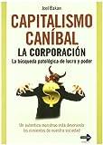 Bakan, Joel: Capitalismo Caníbal. La corporación: la búsqueda patológica del lucro y poder