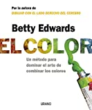 Edwards, Betty: El Color/ the Color: Un Metodo Para Dominar El Arte De Combinar Los Colores / a Course in Mastering the Art of Mixing Colors (Spanish Edition)