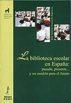 La biblioteca escolar en España : pasado,…